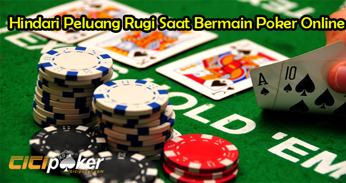 Hindari Peluang Rugi Saat Bermain Poker Online