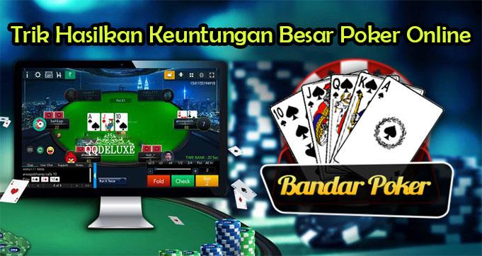 Trik Hasilkan Keuntungan Besar Poker Online