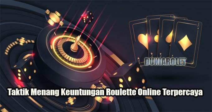 Taktik Menang Keuntungan Roulette Online Terpercaya