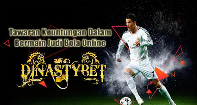 Tawaran Keuntungan Dalam Bermain Judi Bola Online